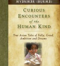 Curious Encounters of the Human Kind – Myanmar (Burma)